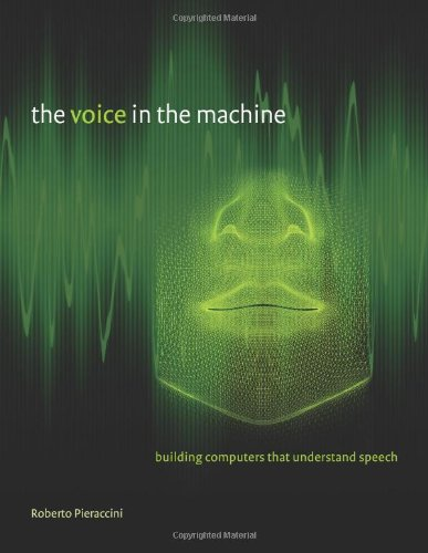 9780262016858: The Voice in the Machine: Building Computers That Understand Speech