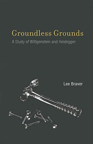 9780262016896: Groundless Grounds: A Study of Wittgenstein and Heidegger