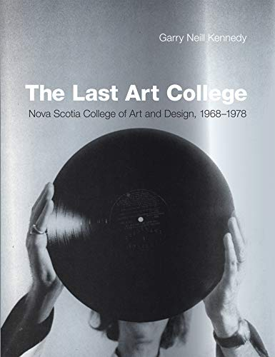 The Last Art College: Nova Scotia College of Art and Design, 1968-1978 (The MIT Press)