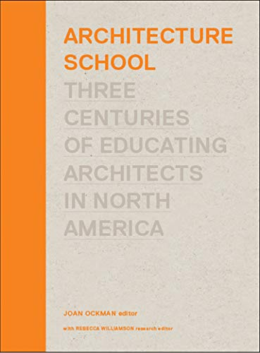 9780262017084: Architecture School: Three Centuries of Educating Architects in North America (MIT Press)