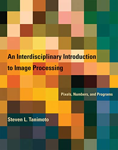 9780262017169: An Interdisciplinary Introduction to Image Processing: Pixels, Numbers, and Programs (MIT Press)