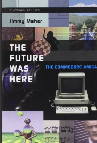 The Future Was Here: The Commodore Amiga (Hardcover): Jimmy Maher