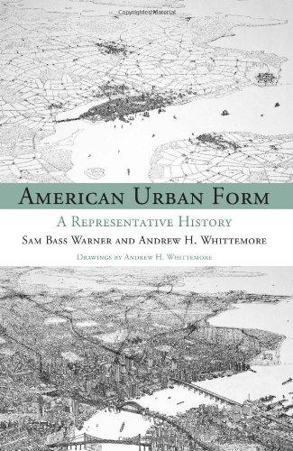 American Urban Form: A Representative History (Urban and Industrial Environments): Warner, Sam Bass...