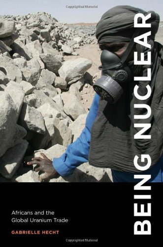 9780262017268: Being Nuclear: Africans and the Global Uranium Trade