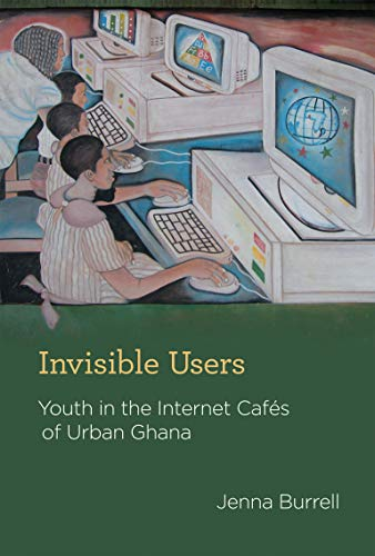 9780262017367: Invisible Users: Youth in the Internet Cafés of Urban Ghana (Acting with Technology)