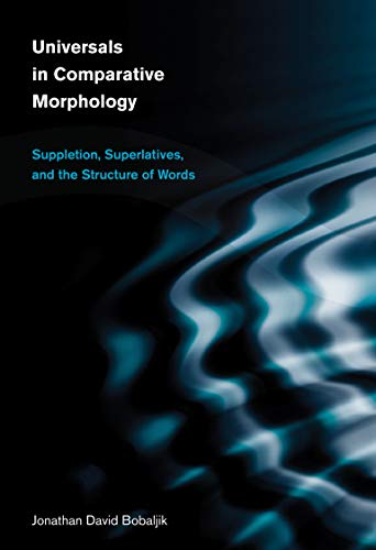 9780262017596: Universals in Comparative Morphology: Suppletion, Superlatives, and the Structure of Words (Current Studies in Linguistics)