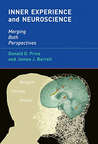 Inner Experience and Neuroscience: Merging Both Perspectives (Hardcover): Donald D. Price