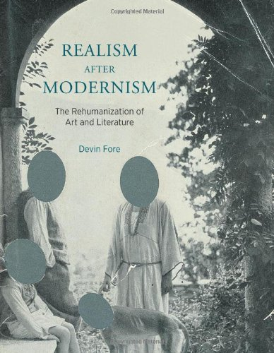 Realism after Modernism: The Rehumanization of Art and Literature (October Books): Devin Fore
