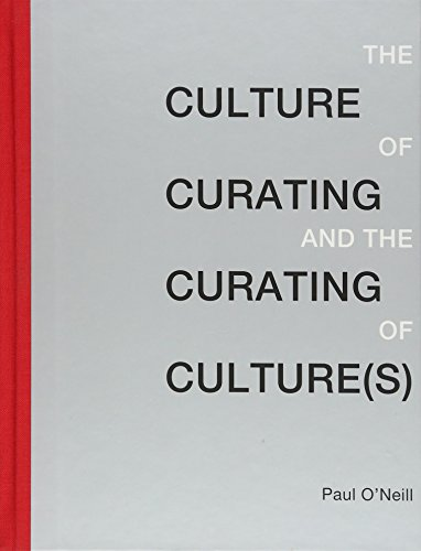 The Culture of Curating and the Curating of Culture(s) (MIT Press) (0262017725) by Paul O'Neill