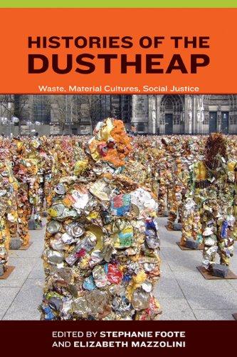 Histories of the Dustheap: Foote, Stephanie, Mazzolini, Elizabeth