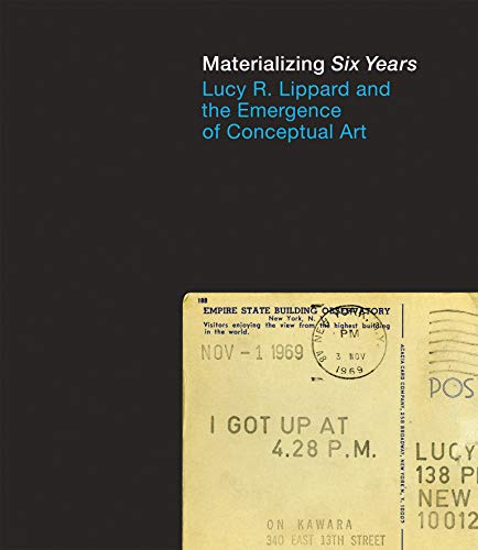 9780262018166: Materializing Six Years: Lucy R. Lippard and the Emergence of Conceptual Art