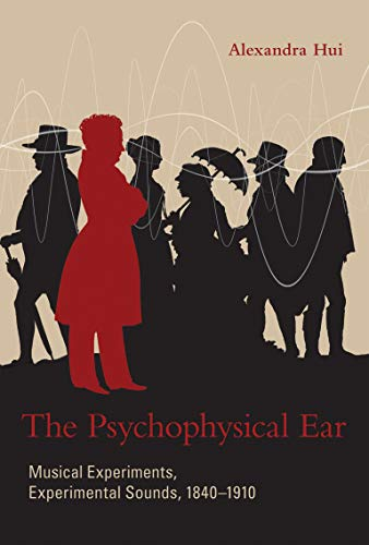9780262018388: The Psychophysical Ear: Musical Experiments, Experimental Sounds, 1840-1910 (Transformations: Studies in the History of Science and Technology)