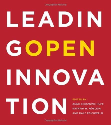 Leading Open Innovation: Anne Sigismund Huff (Editor), Kathrin M. Möslein (Editor), Ralf Reichwald ...