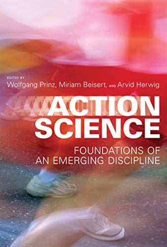 Action Science: Foundations of an Emerging Discipline (Hardback)