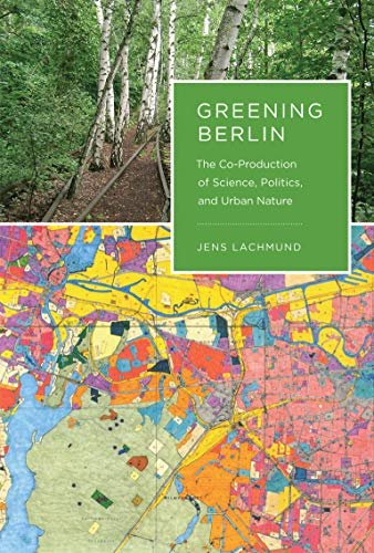 9780262018593: Greening Berlin: The Co-Production of Science, Politics, and Urban Nature