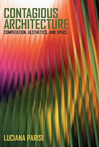 9780262018630: Contagious Architecture: Computation, Aesthetics, and Space (Technologies of Lived Abstraction Series)