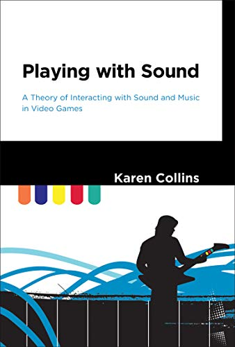 9780262018678: Playing with Sound: A Theory of Interacting with Sound and Music in Video Games (MIT Press)