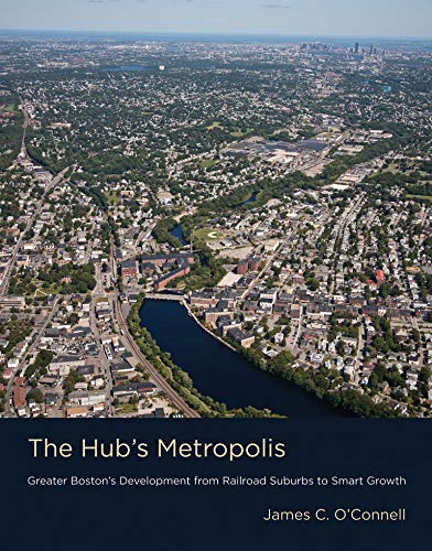9780262018753: The Hub's Metropolis: Greater Boston's Development from Railroad Suburbs to Smart Growth