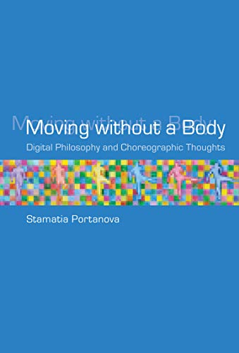 Moving without a Body: Digital Philosophy and Choreographic Thoughts (Technologies of Lived ...