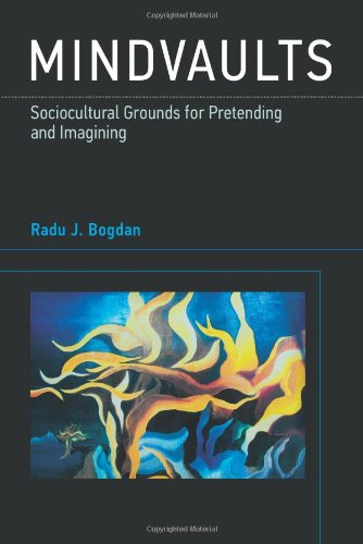 Mindvaults: Sociocultural Grounds for Pretending and Imagining: Bogdan, Radu J.