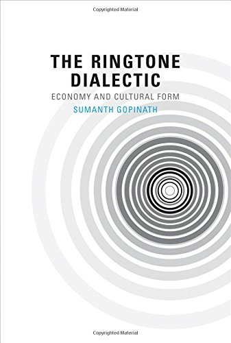 The Ringtone Dialectic: Economy and Cultural Form: Gopinath, Sumanth