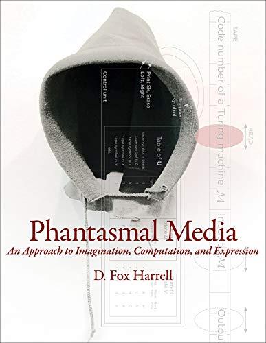 Phantasmal Media – An Approach to Imagination, Computation, and Expression: Harrell, D. Fox