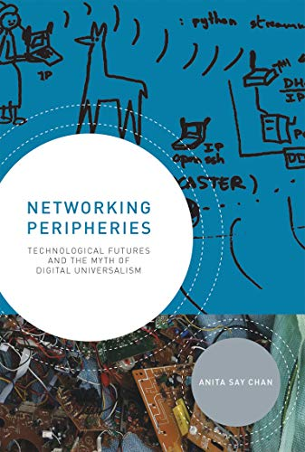 9780262019712: Networking Peripheries: Technological Futures and the Myth of Digital Universalism