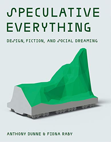 9780262019842: Speculative Everything: Design, Fiction, and Social Dreaming (MIT Press)