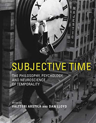 Subjective Time: The Philosophy, Psychology, and Neuroscience of Temporality: Arstila, Valtteri, ...