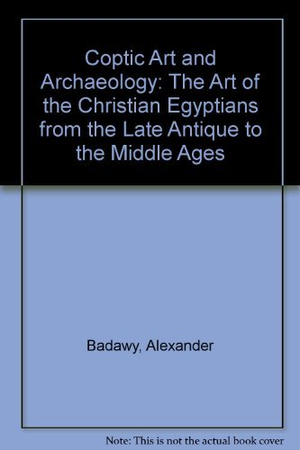 9780262020251: Coptic Art and Archaeology: The Art of the Christian Egyptians from the Late Antique to the Middle Ages