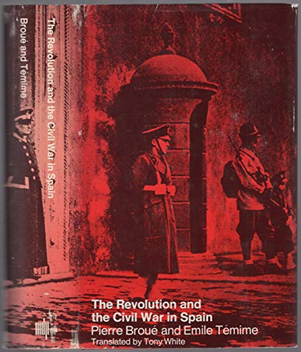 The Revolution and the Civil War in Spain: Pierre Broue & Emile Temime (White, trans)
