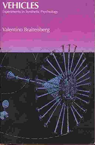 Vehicles: Experiments in Synthetic Psychology: Braitenberg, Valentino
