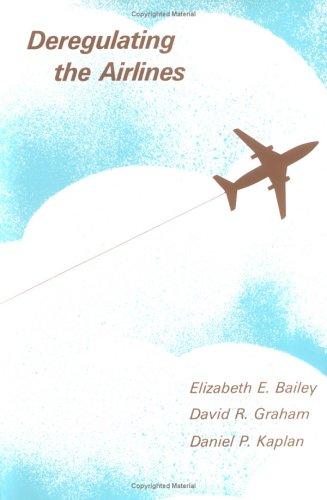 Deregulating the Airlines: Bailey, Elizabeth E.;