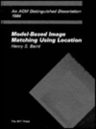 Model-Based Image Matching Using Location (ACM Distinguished Dissertation).: Baird, Henry S.