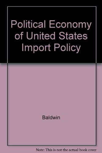 9780262022323: The Political Economy of U.S. Import Policy