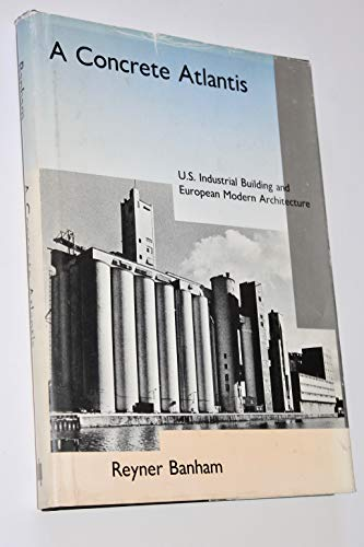 9780262022446: A Concrete Atlantis: U.S. Industrial Building and European Modern Architecture