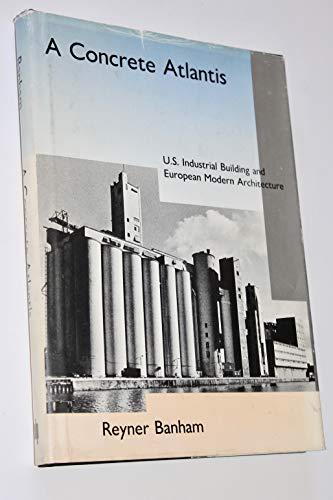 9780262022446: A Concrete Atlantis: U.S. Industrial Building and European Modern Architecture 1900-1925