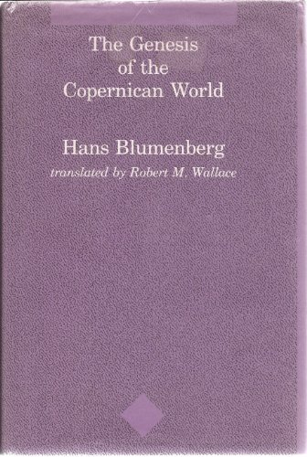 The Genesis of the Copernican World. Translated by Robert M. Wallace.: BLUMBERG, Hans.