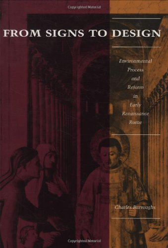 From Signs to Design: Environmental Process and Reform in Renaissance Rome: Charles Burroughs