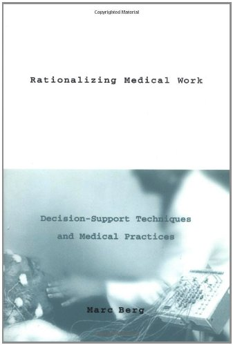 9780262024174: Rationalizing Medical Work: Decision Support Techniques and Medical Practices (Inside Technology)
