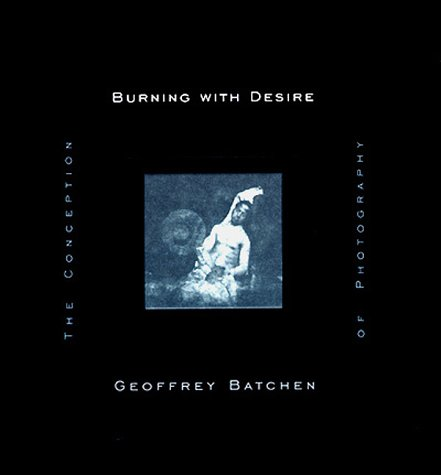 9780262024273: Burning with Desire: The Conception of Photography