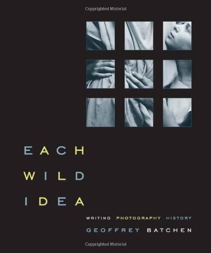 9780262024860: Each Wild Idea: Writing, Photography, History