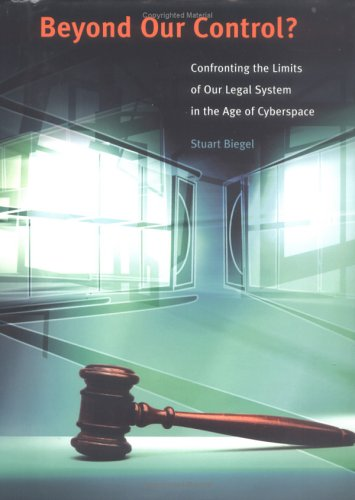 Beyond Our Control?: Confronting the Limits of Our Legal System in the Age of Cyberspace.: Biegel, ...