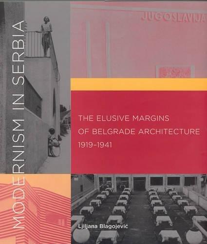 9780262025379: Modernism in Serbia: The Elusive Margins of Belgrade Architecture, 1919-1941 (The MIT Press)