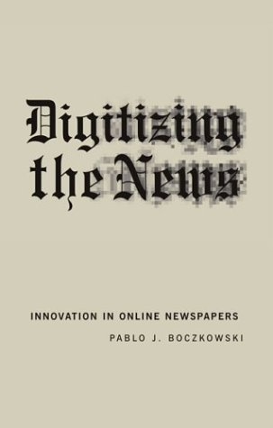 9780262025591: Digitizing the News: Innovation in Online Newspapers (Inside Technology)