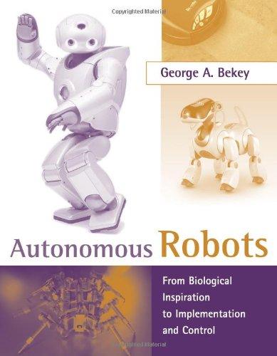 9780262025782: Autonomous Robots: From Biological Inspiration to Implementation and Control (Intelligent Robotics and Autonomous Agents series)
