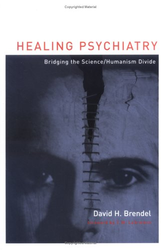 9780262025942: Healing Psychiatry: Bridging the Science/Humanism Divide (Basic Bioethics)