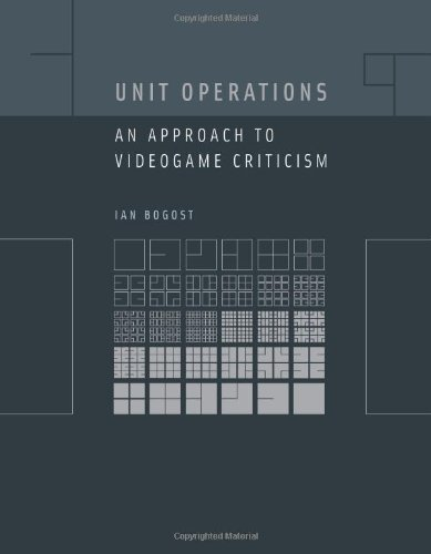 Unit Operations: An Appoach to Videogame Criticism: Bogost, Ian
