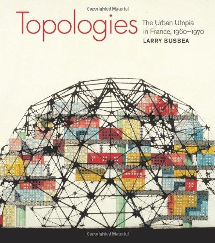 9780262026116: Topologies: The Urban Utopia in France, 1960-1970
