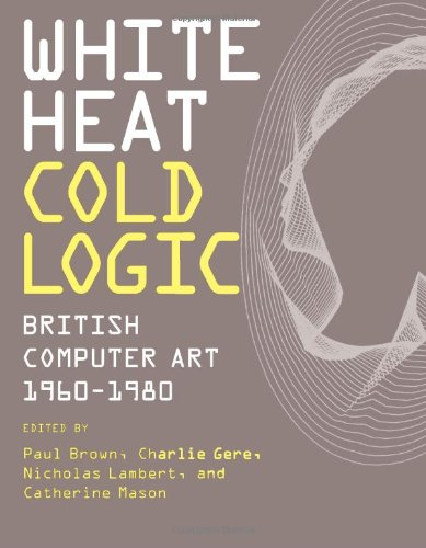 White Heat Cold Logic: Paul Brown (editor),